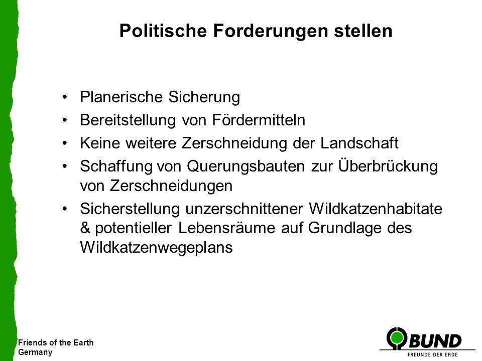 Friends of the Earth Germany Politische Forderungen stellen Planerische Sicherung Bereitstellung von Fördermitteln Keine weitere Zerschneidung der Lan