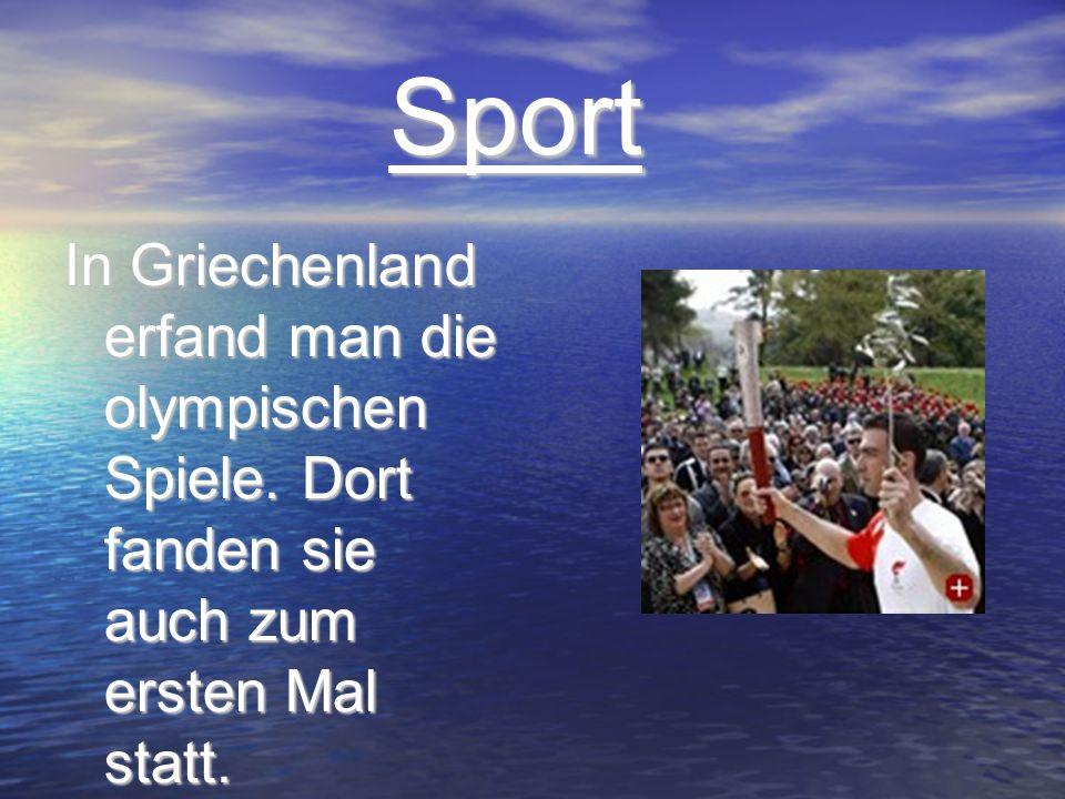 Sport Sport In Griechenland erfand man die olympischen Spiele. Dort fanden sie auch zum ersten Mal statt.