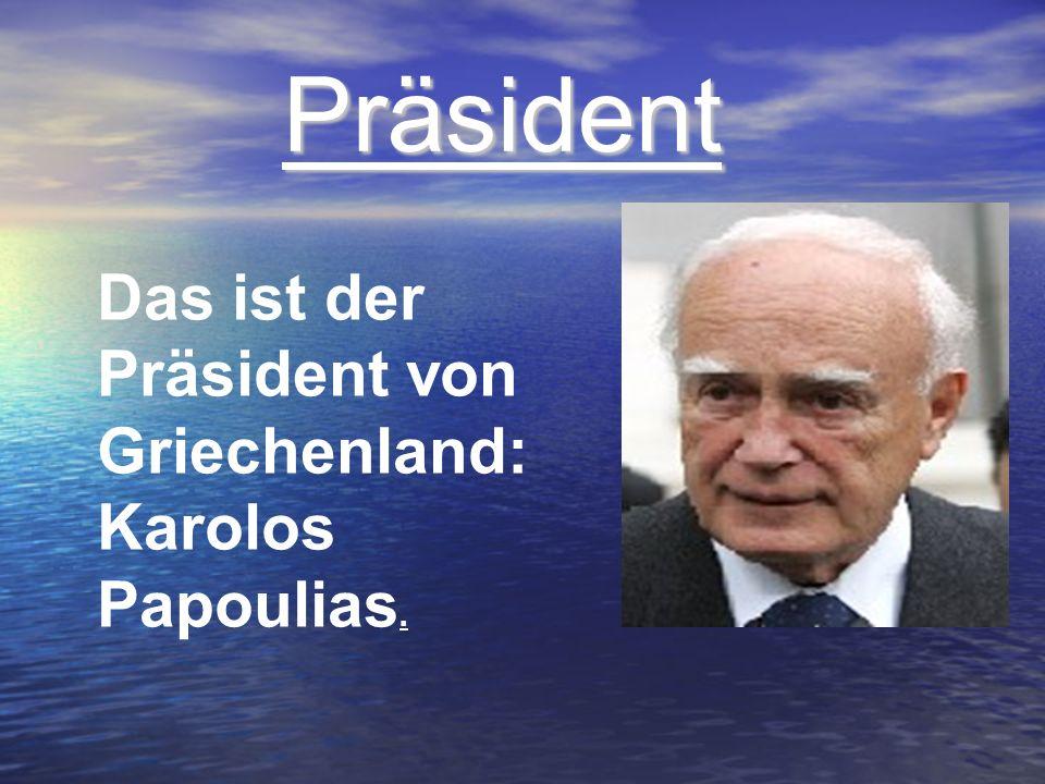 Präsident Präsident Das ist der Präsident von Griechenland: Karolos Papoulias.