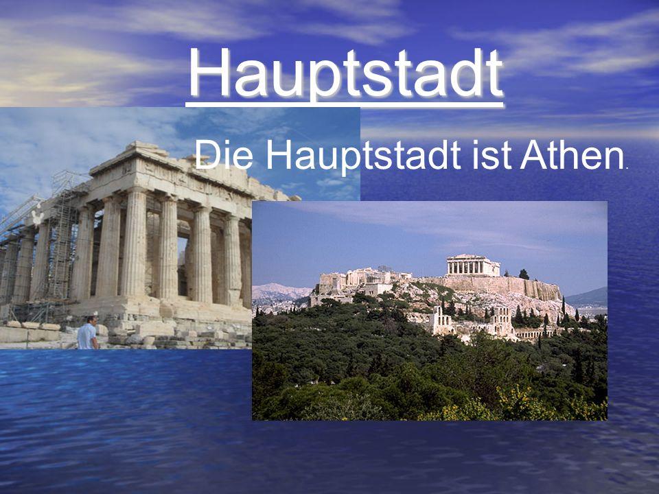 Hauptstadt Hauptstadt Die Hauptstadt ist Athen.