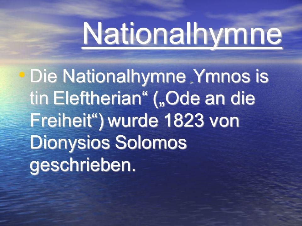 Nationalhymne Nationalhymne Die Nationalhymne Ymnos is tin Eleftherian (Ode an die Freiheit) wurde 1823 von Dionysios Solomos geschrieben. Die Nationa