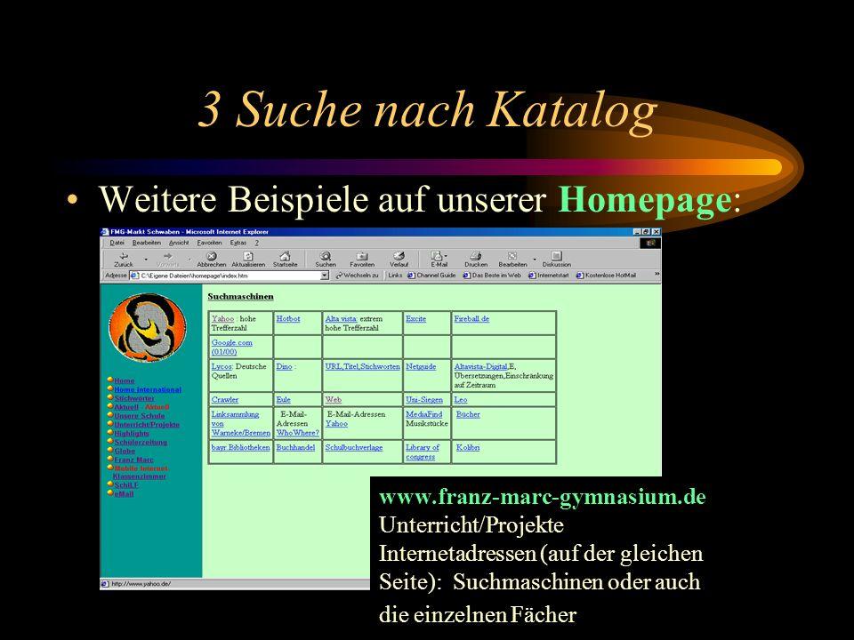 3 Suche nach Katalog Katalog verwenden Adresse eines Anbieters eingeben z. B. www.yahoo.de Nun Schritt für Schritt Unterkategorien aufsuchen. Ergebnis