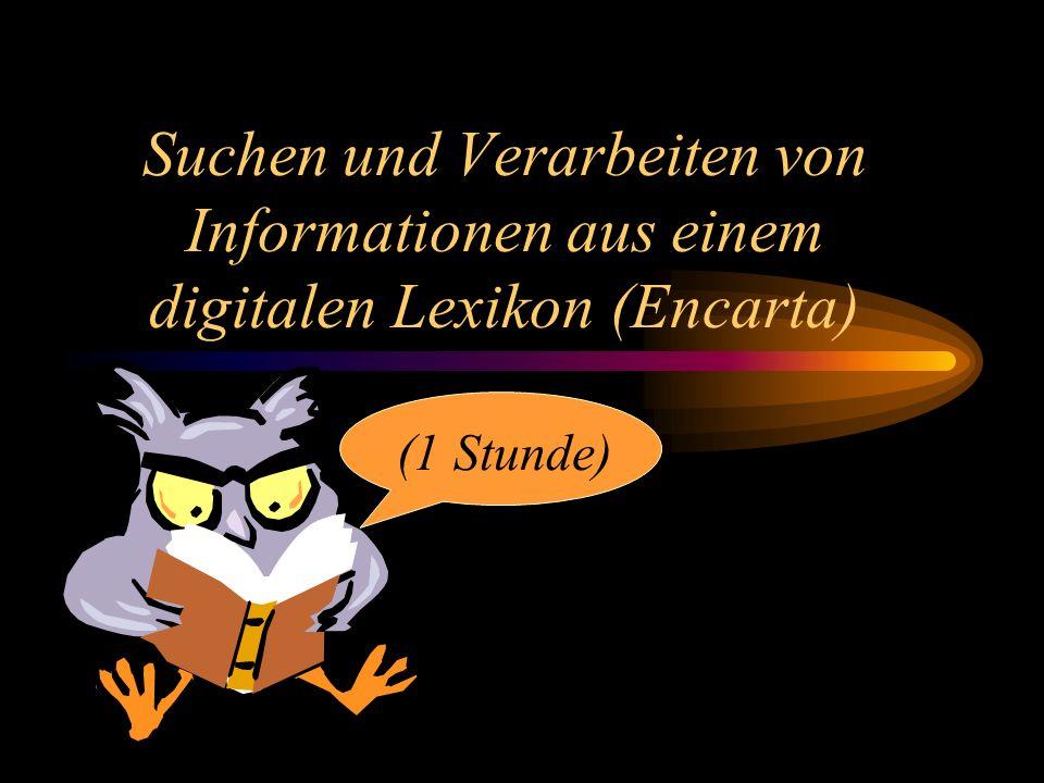 Suchen und Verarbeiten von Informationen aus einem digitalen Lexikon (Encarta) (1 Stunde)