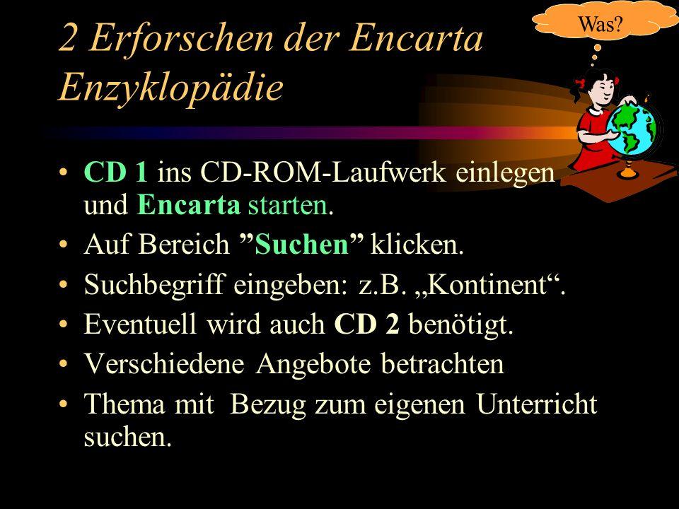2 Erforschen der Encarta Enzyklopädie CD 1 ins CD-ROM-Laufwerk einlegen und Encarta starten.