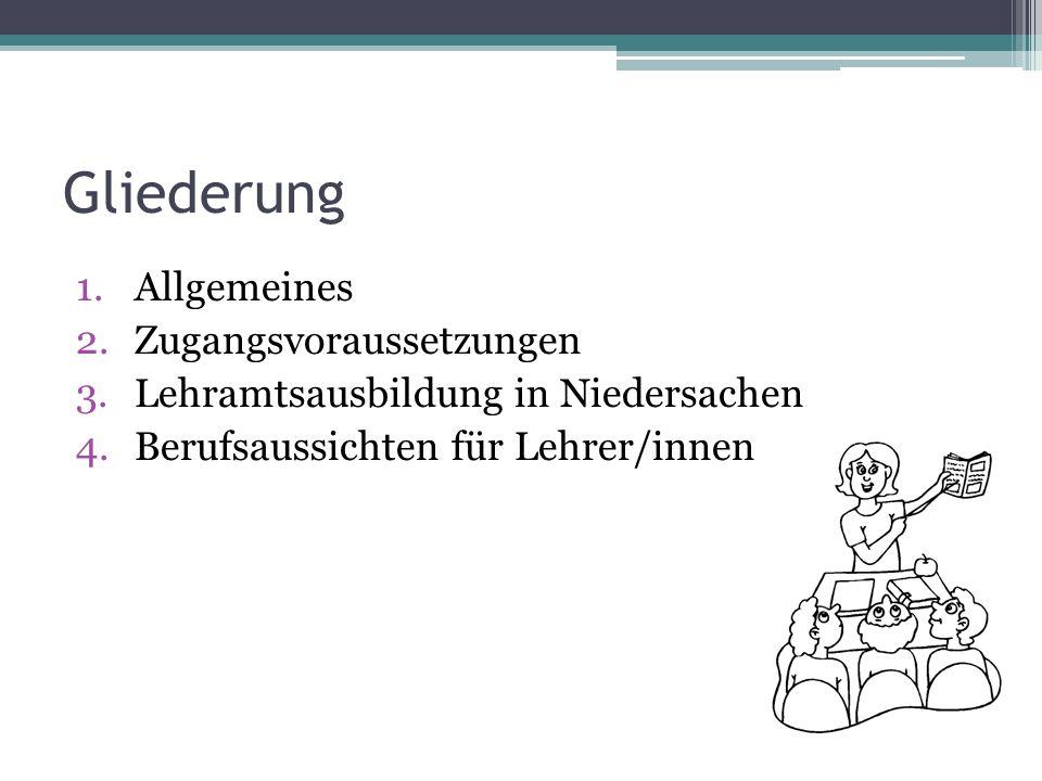 Gliederung 1.Allgemeines 2.Zugangsvoraussetzungen 3.Lehramtsausbildung in Niedersachen 4.Berufsaussichten für Lehrer/innen