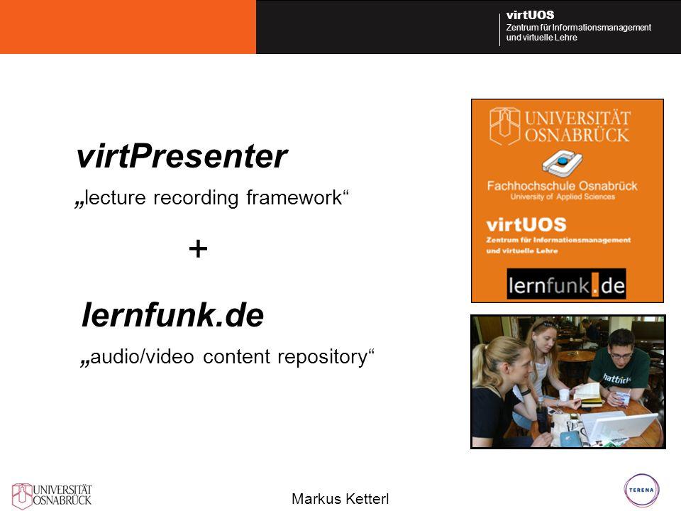 Markus Ketterl virtUOS Zentrum für Informationsmanagement und virtuelle Lehre virtPresenter lecture recording framework lernfunk.de audio/video content repository +