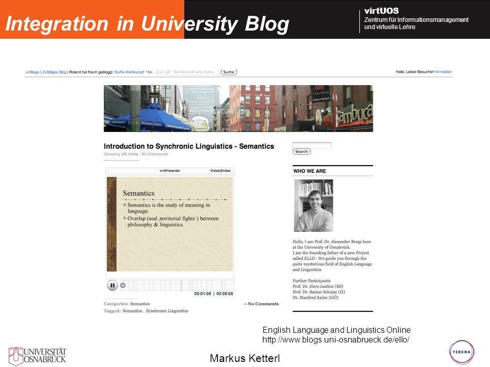 Markus Ketterl virtUOS Zentrum für Informationsmanagement und virtuelle Lehre Integration in University Blog English Language and Linguistics Online http://www.blogs.uni-osnabrueck.de/ello/