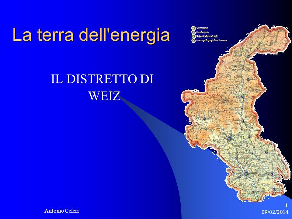 09/02/2014 Antonio Celeri 1 La terra dell energia IL DISTRETTO DI WEIZ