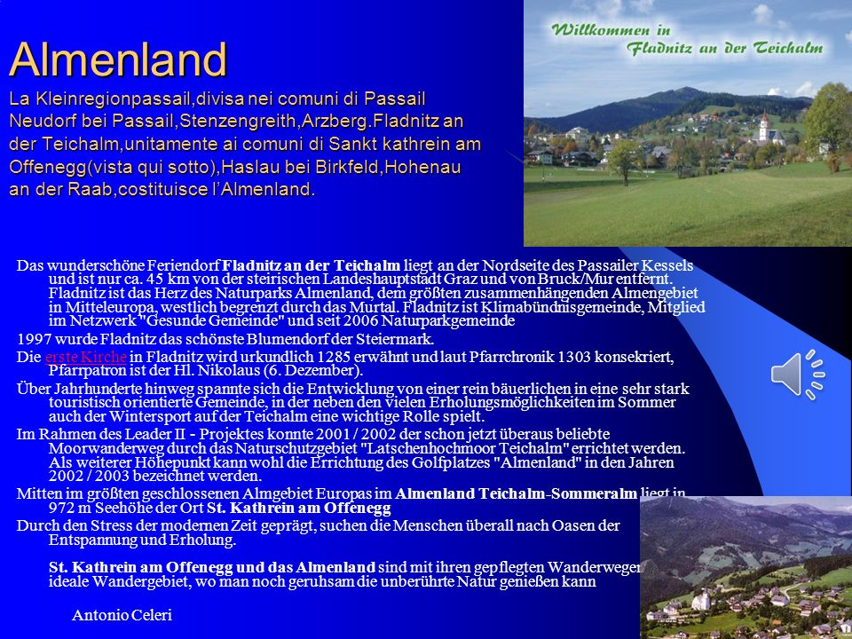 09/02/2014 Antonio Celeri 10 Almenland La Kleinregionpassail,divisa nei comuni di Passail Neudorf bei Passail,Stenzengreith,Arzberg.Fladnitz an der Teichalm,unitamente ai comuni di Sankt kathrein am Offenegg(vista qui sotto),Haslau bei Birkfeld,Hohenau an der Raab,costituisce lAlmenland.