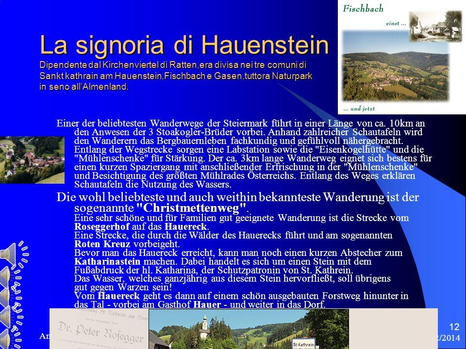 09/02/2014 Antonio Celeri 12 La signoria di Hauenstein Dipendente dal Kirchenviertel di Ratten,era divisa nei tre comuni di Sankt kathrain am Hauenstein,Fischbach e Gasen,tuttora Naturpark in seno allAlmenland.