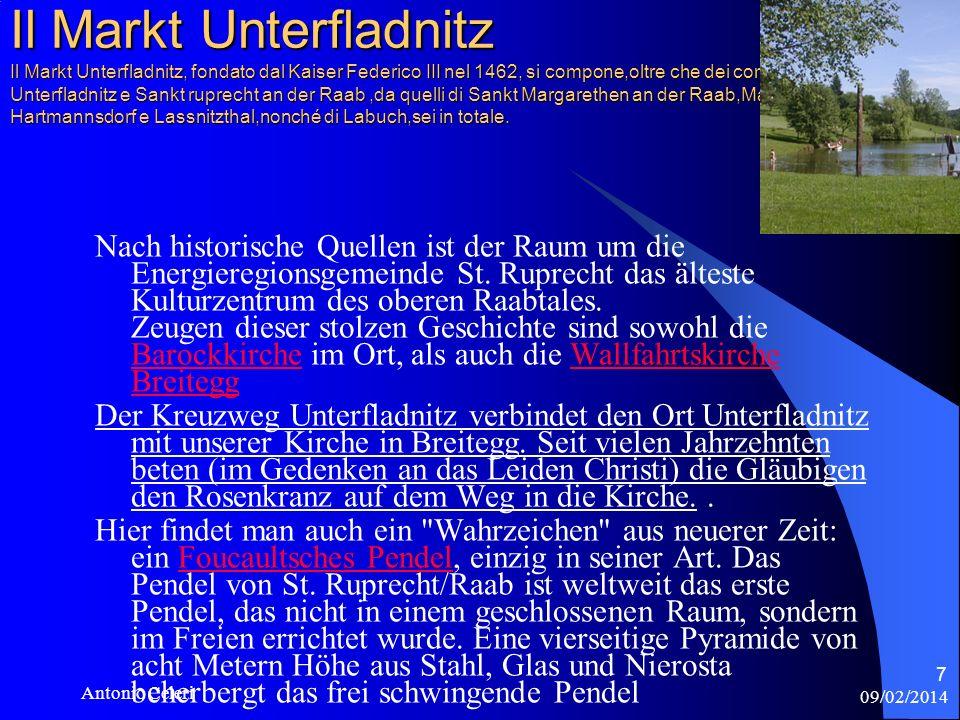 09/02/2014 Antonio Celeri 7 Il Markt Unterfladnitz Il Markt Unterfladnitz, fondato dal Kaiser Federico III nel 1462, si compone,oltre che dei comuni di Unterfladnitz e Sankt ruprecht an der Raab,da quelli di Sankt Margarethen an der Raab,Markt Hartmannsdorf e Lassnitzthal,nonché di Labuch,sei in totale.