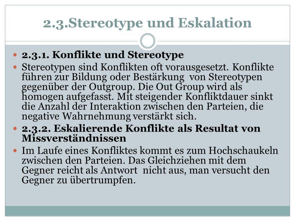 2.3.Stereotype und Eskalation 2.3.1. Konflikte und Stereotype Stereotypen sind Konflikten oft vorausgesetzt. Konflikte führen zur Bildung oder Bestärk