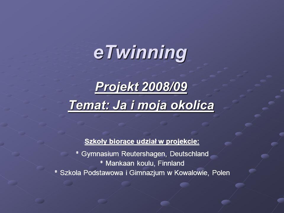 eTwinning Projekt 2008/09 Temat: Ja i moja okolica Szkoły biorące udział w projekcie: ٭ Gymnasium Reutershagen, Deutschland ٭ Mankaan koulu, Finnland