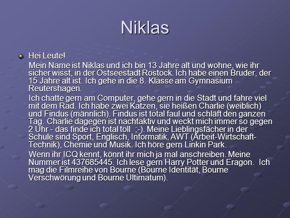 Niklas Hei Leute! Mein Name ist Niklas und ich bin 13 Jahre alt und wohne, wie ihr sicher wisst, in der Ostseestadt Rostock. Ich habe einen Bruder, de