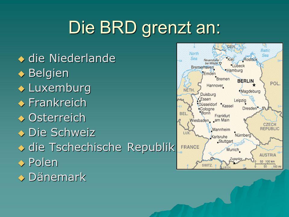 Die BRD grenzt an: die Niederlande die Niederlande Belgien Belgien Luxemburg Luxemburg Frankreich Frankreich Osterreich Osterreich Die Schweiz Die Sch