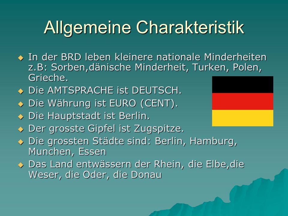 Allgemeine Charakteristik In der BRD leben kleinere nationale Minderheiten z.B: Sorben,dänische Minderheit, Turken, Polen, Grieche. In der BRD leben k
