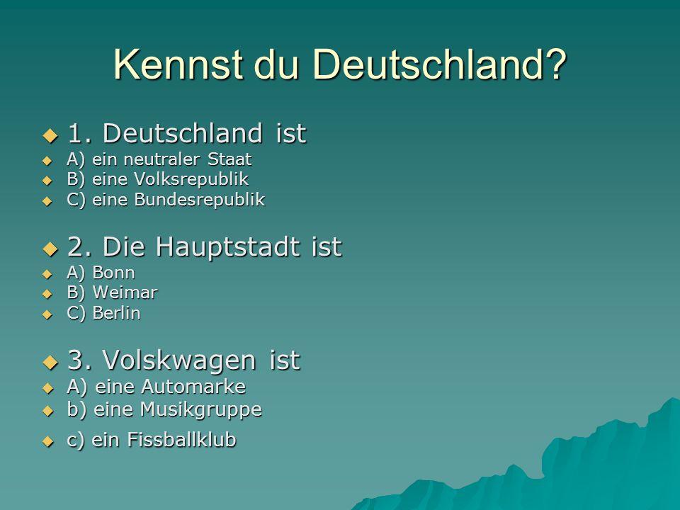 Kennst du Deutschland? 1. Deutschland ist 1. Deutschland ist A) ein neutraler Staat A) ein neutraler Staat B) eine Volksrepublik B) eine Volksrepublik