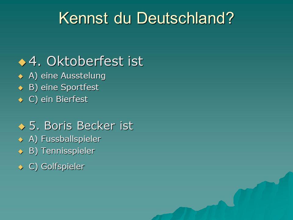 Kennst du Deutschland? 4. Oktoberfest ist 4. Oktoberfest ist A) eine Ausstelung A) eine Ausstelung B) eine Sportfest B) eine Sportfest C) ein Bierfest