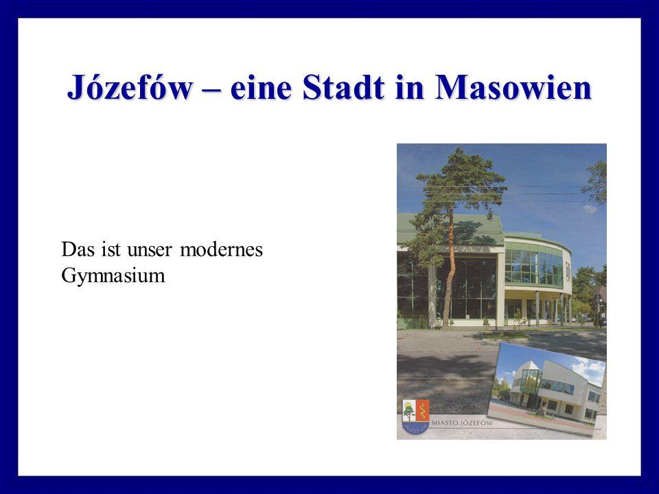 Józefów – eine Stadt in Masowien Das ist unser modernes Gymnasium