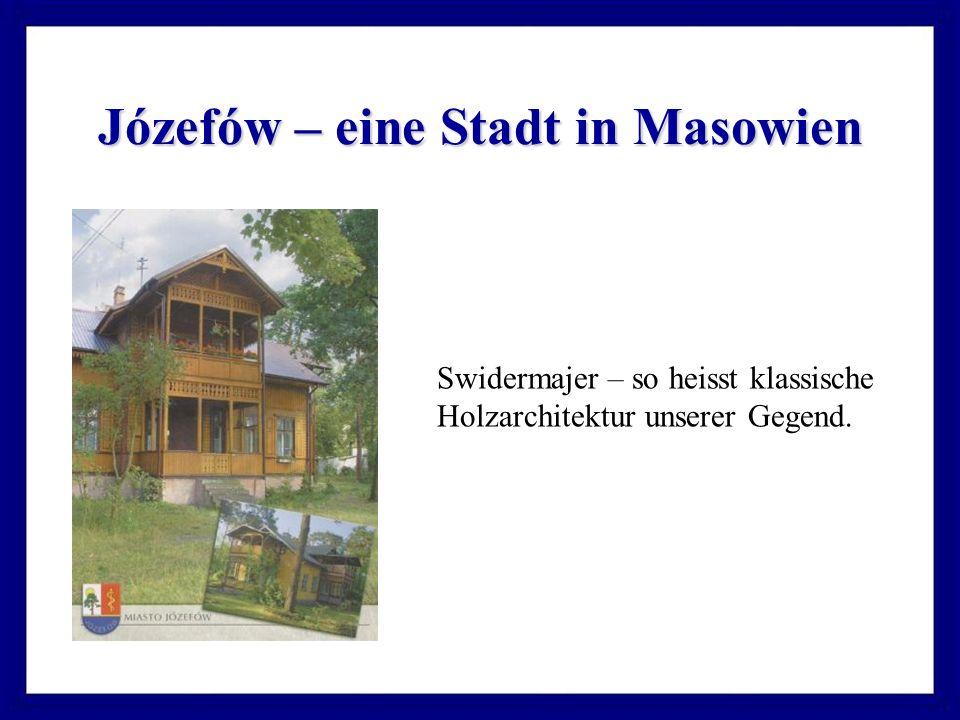 Józefów – eine Stadt in Masowien Swidermajer – so heisst klassische Holzarchitektur unserer Gegend.