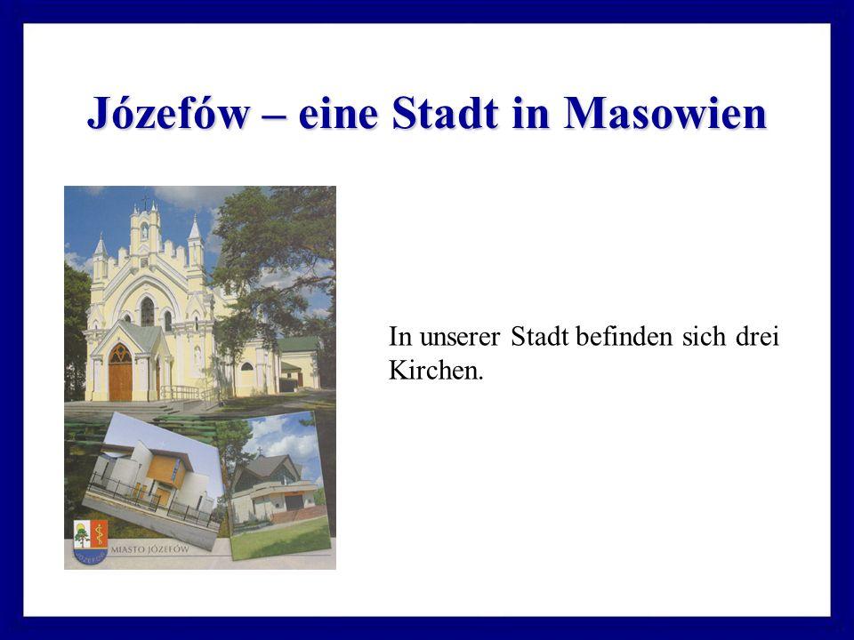 Józefów – eine Stadt in Masowien In unserer Stadt befinden sich drei Kirchen.
