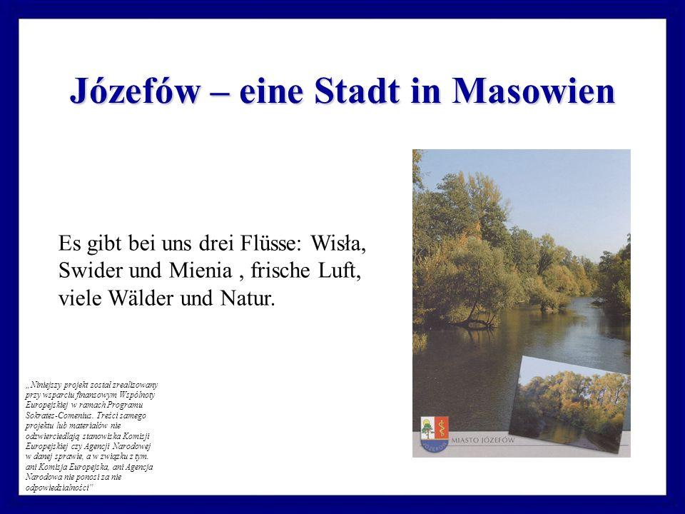 Józefów – eine Stadt in Masowien Es gibt bei uns drei Flüsse: Wisła, Swider und Mienia, frische Luft, viele Wälder und Natur.