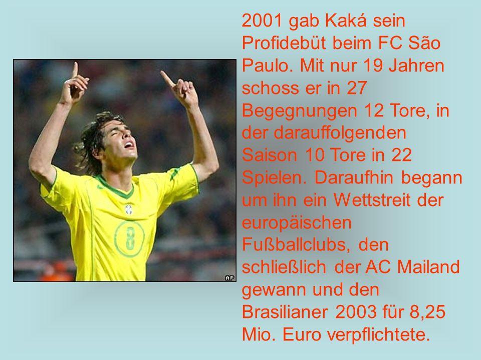 2001 gab Kaká sein Profidebüt beim FC São Paulo. Mit nur 19 Jahren schoss er in 27 Begegnungen 12 Tore, in der darauffolgenden Saison 10 Tore in 22 Sp