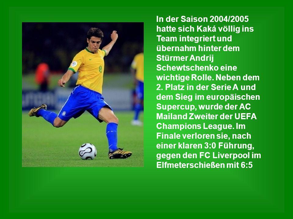 In der Saison 2004/2005 hatte sich Kaká völlig ins Team integriert und übernahm hinter dem Stürmer Andrij Schewtschenko eine wichtige Rolle. Neben dem