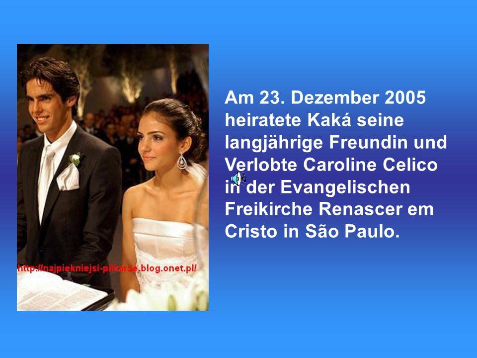 Am 23. Dezember 2005 heiratete Kaká seine langjährige Freundin und Verlobte Caroline Celico in der Evangelischen Freikirche Renascer em Cristo in São