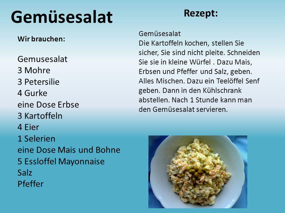 Gemüsesalat Wir brauchen: Gemusesalat 3 Mohre 3 Petersilie 4 Gurke eine Dose Erbse 3 Kartoffeln 4 Eier 1 Selerien eine Dose Mais und Bohne 5 Essloffel Mayonnaise Salz Pfeffer Rezept: Gemüsesalat Die Kartoffeln kochen, stellen Sie sicher, Sie sind nicht pleite.