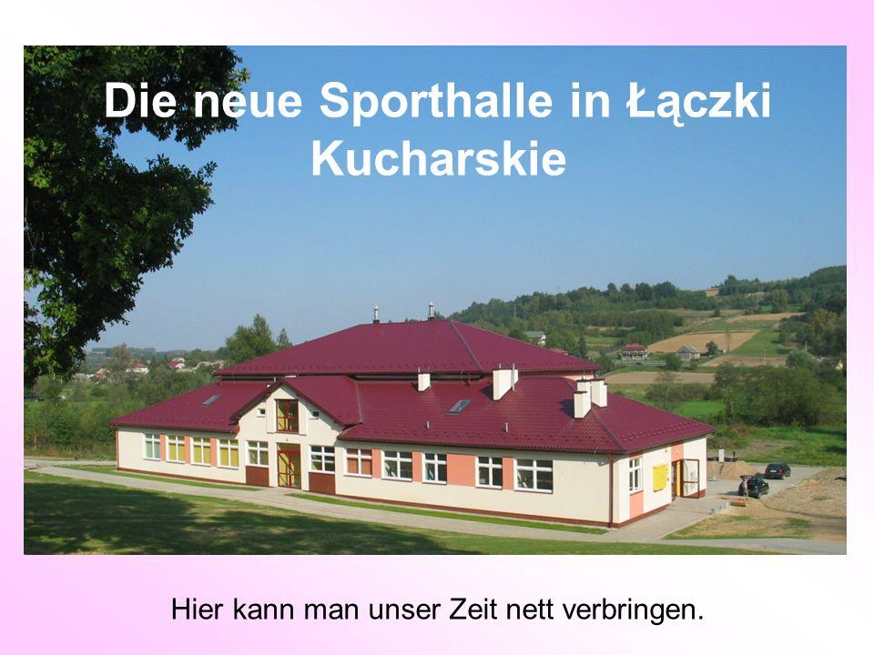 Die neue Sporthalle in Łączki Kucharskie Hier kann man unser Zeit nett verbringen.