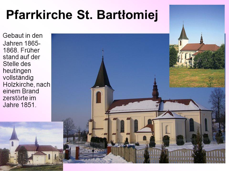 Pfarrkirche St. Bartłomiej Gebaut in den Jahren 1865- 1868. Früher stand auf der Stelle des heutingen vollständig Holzkirche, nach einem Brand zerst ȍ