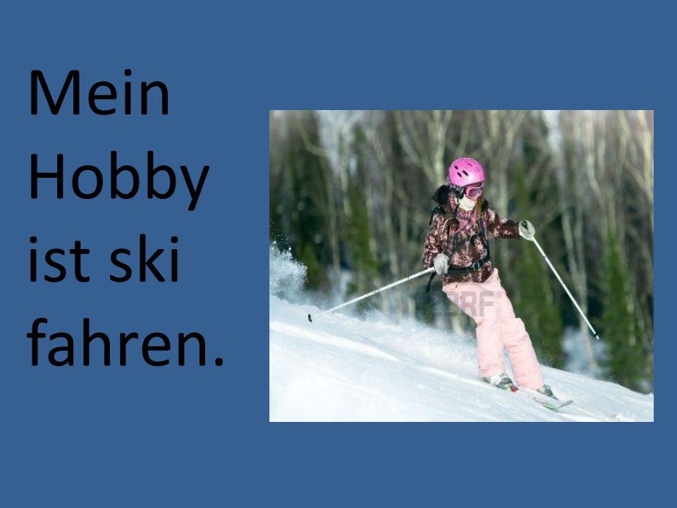 Mein Hobby ist ski fahren.