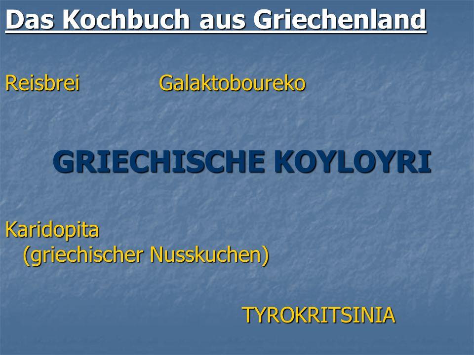 Das Kochbuch aus Griechenland Reisbrei Galaktoboureko Karidopita (griechischer Nusskuchen) TYROKRITSINIA TYROKRITSINIA GRIECHISCHE KOYLOYRI GRIECHISCH