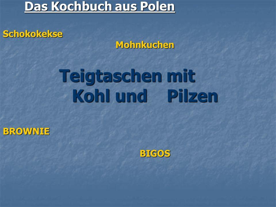 Das Kochbuch aus Polen Das Kochbuch aus PolenSchokokekse Mohnkuchen Mohnkuchen Teigtaschen mit Teigtaschen mit Kohl und Pilzen Kohl und PilzenBROWNIE