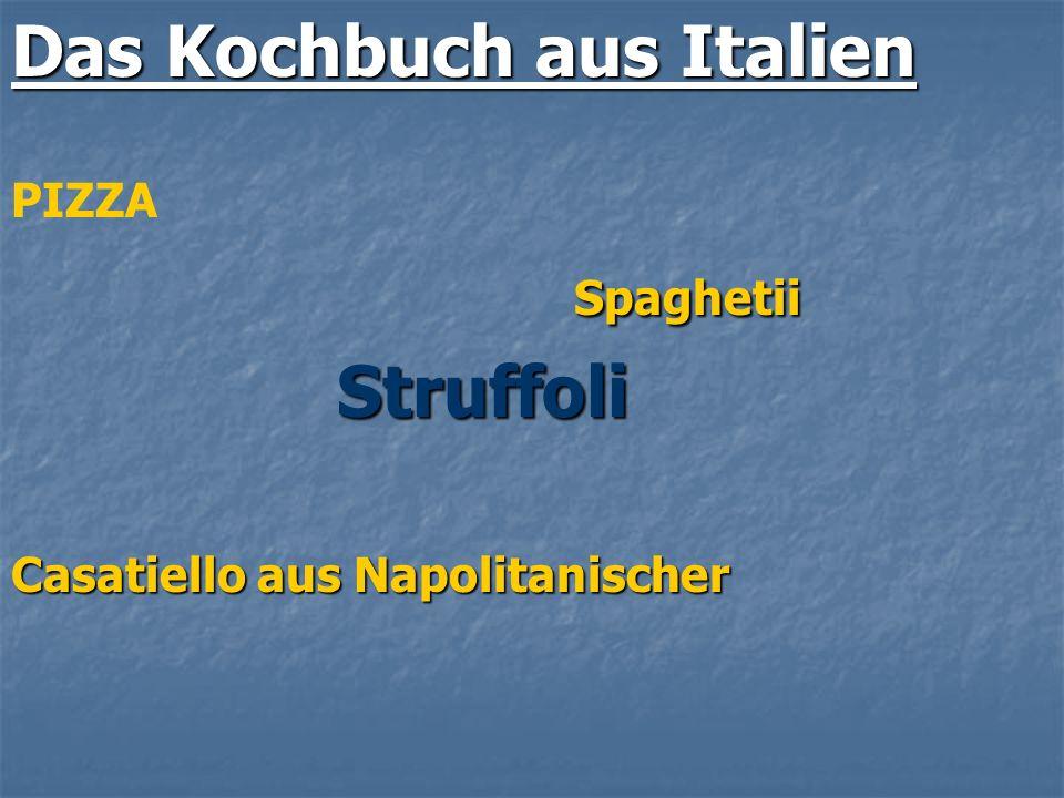 Das Kochbuch aus Italien PIZZA Spaghetii Spaghetii Struffoli Struffoli Casatiello aus Napolitanischer