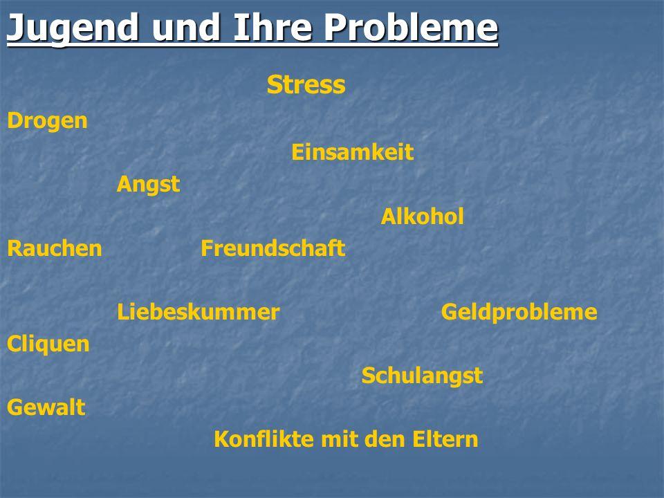Jugend und Ihre Probleme Stress Drogen Einsamkeit Angst Alkohol Rauchen Freundschaft Liebeskummer Geldprobleme Cliquen Schulangst Gewalt Konflikte mit