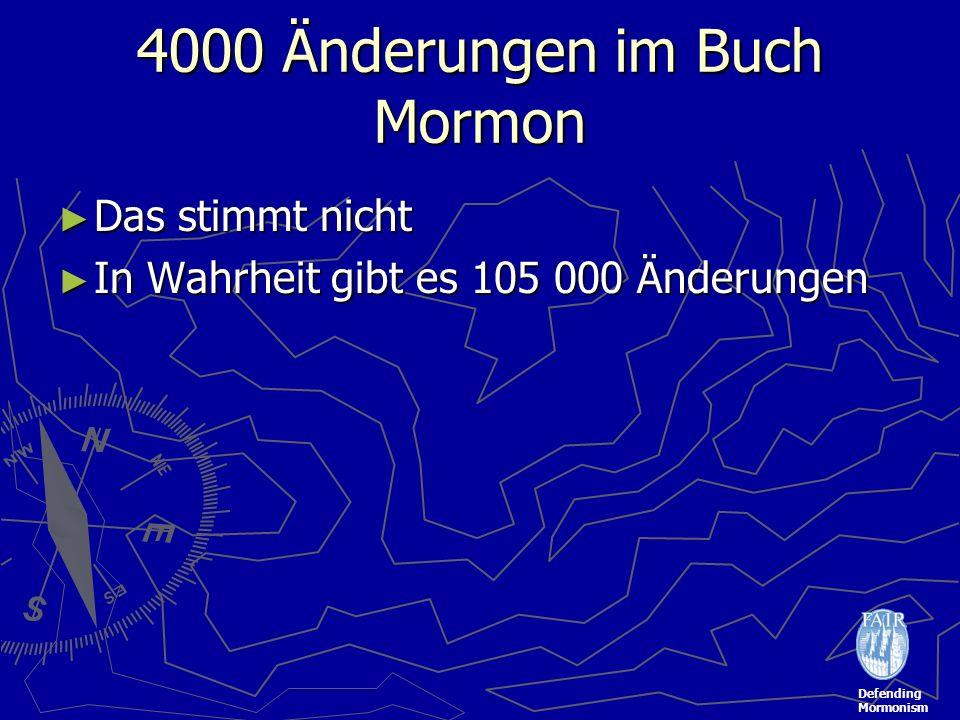 Defending Mormonism 4000 Änderungen im Buch Mormon Das stimmt nicht Das stimmt nicht In Wahrheit gibt es 105 000 Änderungen In Wahrheit gibt es 105 000 Änderungen