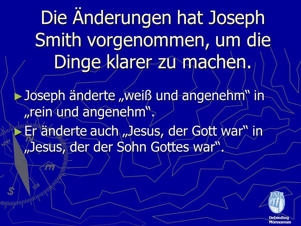 Defending Mormonism Die Änderungen hat Joseph Smith vorgenommen, um die Dinge klarer zu machen. Joseph änderte weiß und angenehm in rein und angenehm.