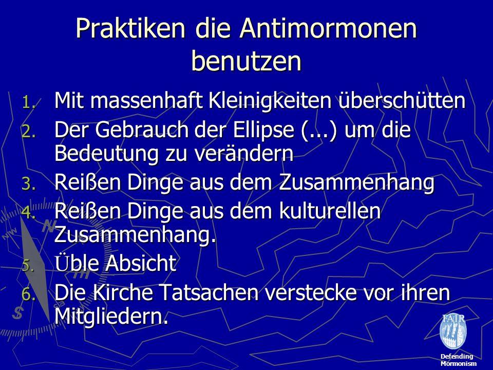 Defending Mormonism Praktiken die Antimormonen benutzen 1. Mit massenhaft Kleinigkeiten überschütten 2. Der Gebrauch der Ellipse (...) um die Bedeutun