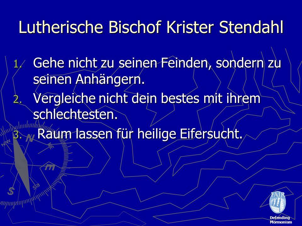 Defending Mormonism Lutherische Bischof Krister Stendahl 1. Gehe nicht zu seinen Feinden, sondern zu seinen Anhängern. 2. Vergleiche nicht dein bestes