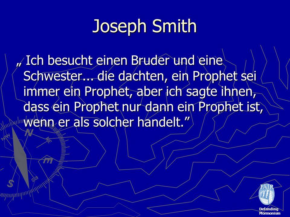 Defending Mormonism Joseph Smith Ich besucht einen Bruder und eine Schwester... die dachten, ein Prophet sei immer ein Prophet, aber ich sagte ihnen,