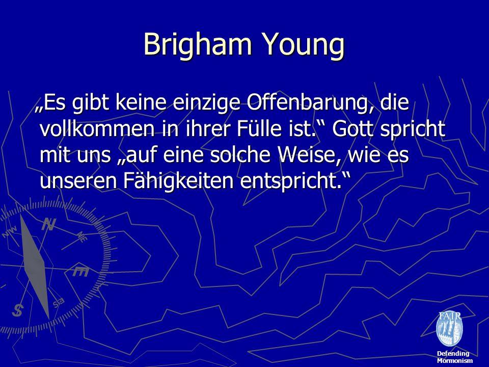 Defending Mormonism Brigham Young Es gibt keine einzige Offenbarung, die vollkommen in ihrer Fülle ist. Gott spricht mit uns auf eine solche Weise, wi