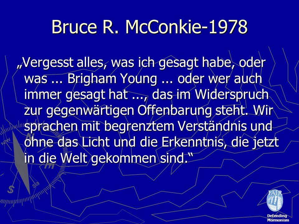 Defending Mormonism Bruce R. McConkie-1978 Vergesst alles, was ich gesagt habe, oder was... Brigham Young... oder wer auch immer gesagt hat..., das im