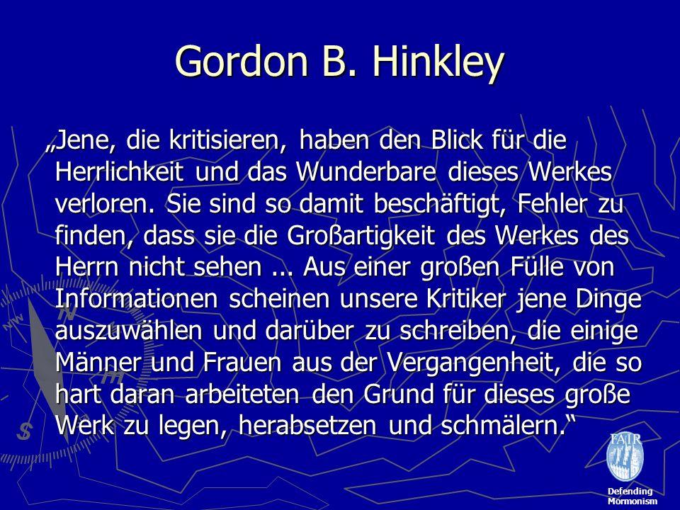Defending Mormonism Gordon B. Hinkley Jene, die kritisieren, haben den Blick für die Herrlichkeit und das Wunderbare dieses Werkes verloren. Sie sind