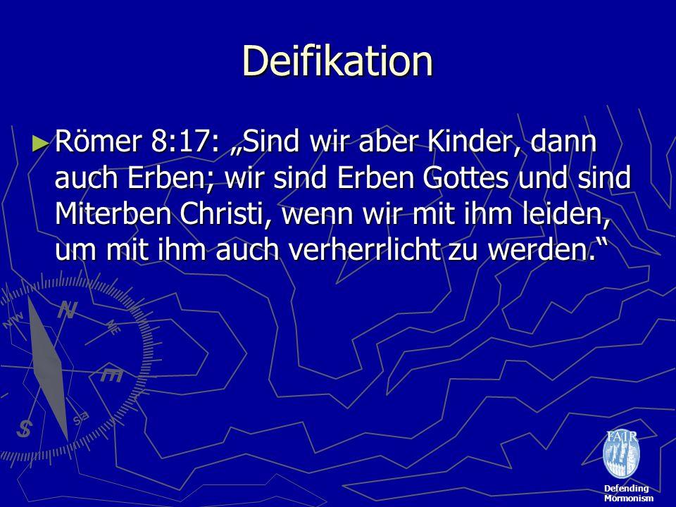 Defending Mormonism Deifikation Römer 8:17: Sind wir aber Kinder, dann auch Erben; wir sind Erben Gottes und sind Miterben Christi, wenn wir mit ihm leiden, um mit ihm auch verherrlicht zu werden.