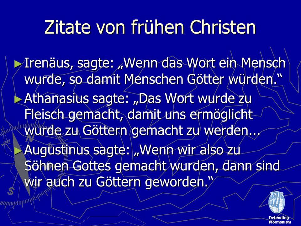 Defending Mormonism Zitate von frühen Christen Irenäus, sagte: Wenn das Wort ein Mensch wurde, so damit Menschen Götter würden. Irenäus, sagte: Wenn d