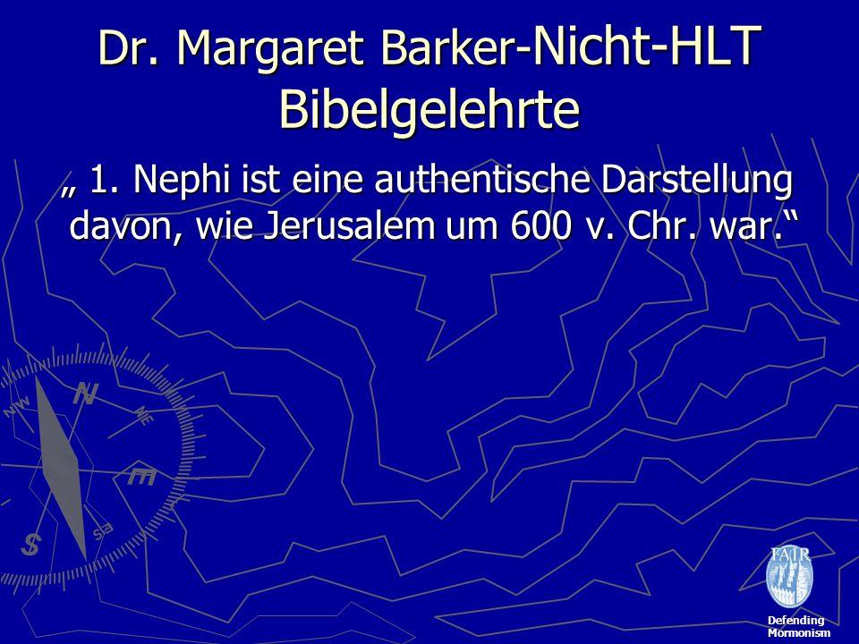 Defending Mormonism Dr. Margaret Barker- Nicht-HLT Bibelgelehrte 1. Nephi ist eine authentische Darstellung davon, wie Jerusalem um 600 v. Chr. war. 1
