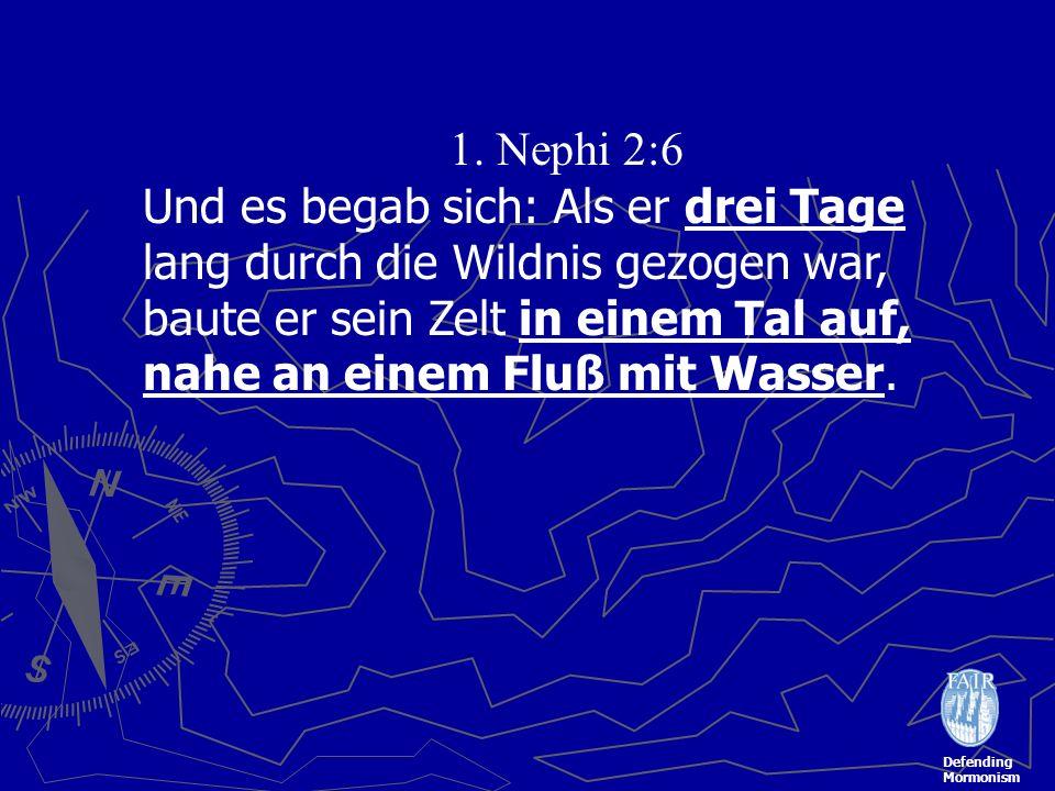 Defending Mormonism 1. Nephi 2:6 Und es begab sich: Als er drei Tage lang durch die Wildnis gezogen war, baute er sein Zelt in einem Tal auf, nahe an