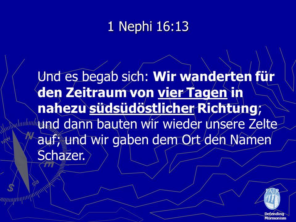 Defending Mormonism 1 Nephi 16:13 Und es begab sich: Wir wanderten für den Zeitraum von vier Tagen in nahezu südsüdöstlicher Richtung; und dann bauten wir wieder unsere Zelte auf; und wir gaben dem Ort den Namen Schazer.